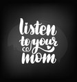 listen to your mom vector image vector image