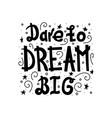 dare to dream big vector image vector image