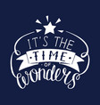 hand lettering it s the time of wonder with star vector image vector image
