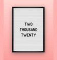 two thousand twenty quote on letterboard vector image