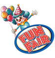 fun fair sign template with clown and balloons vector image