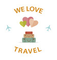we love travel vector image vector image