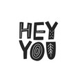 hey you hand drawn lettering sign isolated vector image