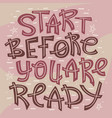 start before you are ready vector image