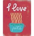 Spaghetti retro poster i love pasta vector image vector image