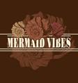 mermaid vibes hand drawn vector image vector image
