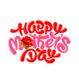 happy mothers day calligraphy lettering vector image vector image