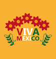 viva mexico lettering flowers leaves decoration vector image vector image