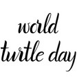 inscription world turtle day vector image vector image