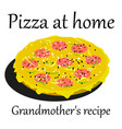 pizza for homemade grandmother s recipe for the vector image