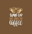 wake up and smell the coffee handwritten vector image