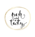 Fresh and tasty inscription Greeting card with vector image