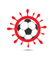 coronavirus sign and soccer ball vector image