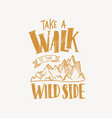 take a walk to the wild side motivational slogan vector image vector image