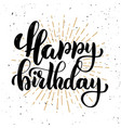 happy birthday hand drawn motivation lettering vector image vector image