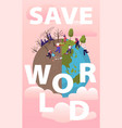 save world concept people removing trash from vector image vector image
