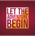let the adventure begin life quote with modern vector image vector image