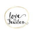 Love is fearless inscription Greeting card with vector image vector image