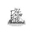 life is better at mountains quote lettering vector image vector image