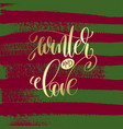 winter and love - gold hand lettering on green and vector image vector image