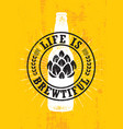 life is brewtiful craft beer local brewery vector image vector image