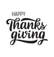 happy thanksgiving greeting hand drawn lettering vector image vector image