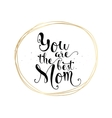 you are best mom inscription greeting card vector image