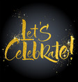 let s celebratehand lettering vector image
