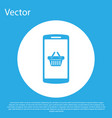blue shopping basket on screen smartphone icon vector image vector image