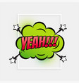 comic dialog text expression with word yeah vector image vector image