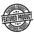featured product round grunge black stamp vector image vector image