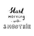 hand drawn phrase start morning with smoothie vector image vector image