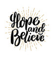 hope and believe hand drawn motivation lettering vector image vector image