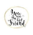 You are the best friend inscription Greeting card vector image