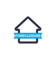 foreclosure icon sign vector image vector image