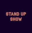 neon inscription of stand up show vector image