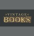 ornate lettering vintage books on black background vector image