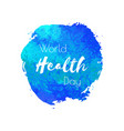 world health day hand paint blue watercolor vector image vector image