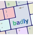 badly word on white button keyboard vector image vector image