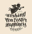happy easter greeting card lettering calligraphy vector image vector image
