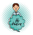young man and speech bubble with hi there message vector image vector image
