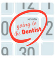 going to dentist inscription on calendar marked vector image vector image