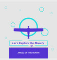lets explore the beauty of angel of the north vector image vector image