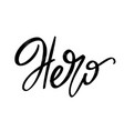 hero hand drawn lettering isolated template vector image vector image