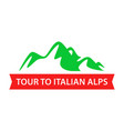 tour to italian alps travel badge design in vector image vector image