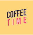 coffee time card lettering positive quote modern vector image