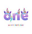 unicorn lettering one happy birthday greeting vector image