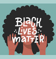 afro female person black lives matter lettering vector image