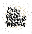 every single moment matters hand drawn motivation vector image