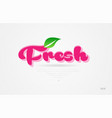 fresh 3d word with a green leaf and pink color vector image vector image
